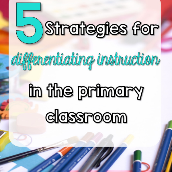 5 Strategies for differentiated instruction in the primary classroom